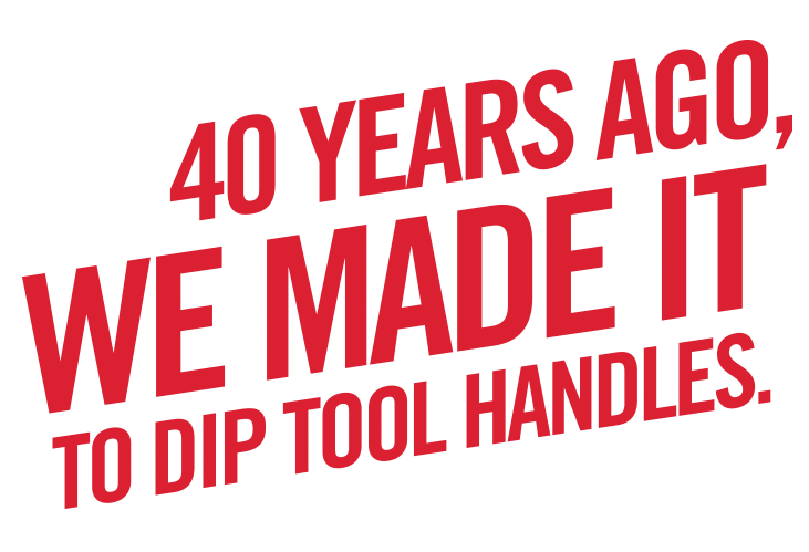 40 years ago we made PlastiDip to dip tool handles in